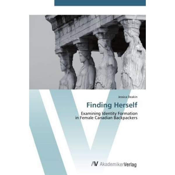 Deakin, Jessica - Finding Herself - Examining Identity Formation in Female Canadian Backpackers