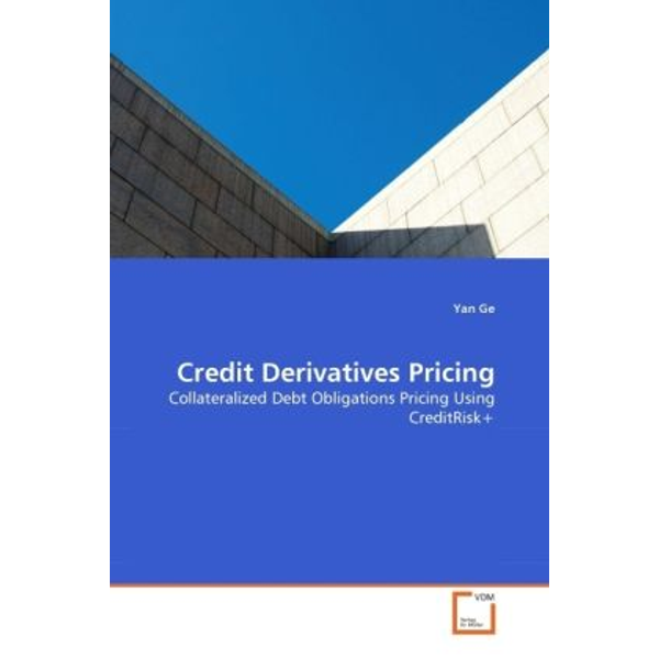 Ge, Yan - Credit Derivatives Pricing - Collateralized Debt Obligations Pricing Using CreditRisk+