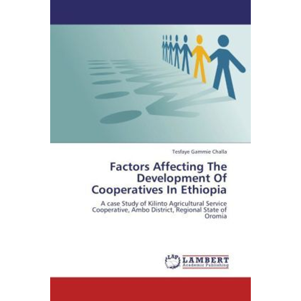 Gammie Challa, Tesfaye - Factors Affecting The Development Of Cooperatives In Ethiopia - A case Study of Kilinto Agricultural Service Cooperative, Ambo District, Regional State of Oromia