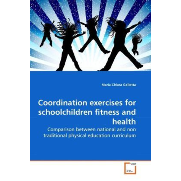 Gallotta, Maria Chiara - Coordination exercises for schoolchildren fitness and health - Comparison between national and non traditional physical education curriculum