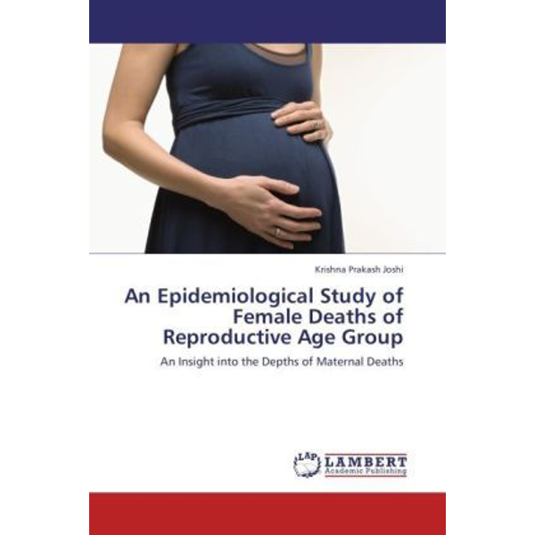 Joshi, Krishna Prakash - An Epidemiological Study of Female Deaths of Reproductive Age Group - An Insight into the Depths of Maternal Deaths