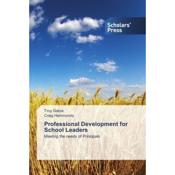 Galow, Troy - Professional Development for School Leaders - Meeting the needs of Principals