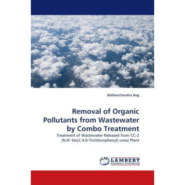 Bag, Bidhanchandra - Removal of Organic Pollutants from Wastewater by Combo Treatment - Treatment of Wastewater Released from CC-2 (N,N'-bis(2,4,6-Trichlorophenyl)-urea) Plant