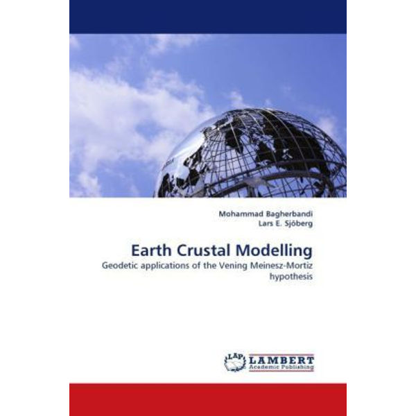 Bagherbandi, Mohammad - Earth Crustal Modelling - Geodetic applications of the Vening Meinesz-Mortiz hypothesis