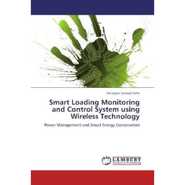 John, Tennyson Samuel - Smart Loading Monitoring and Control System using Wireless Technology - Power Management and Smart Energy Conservation