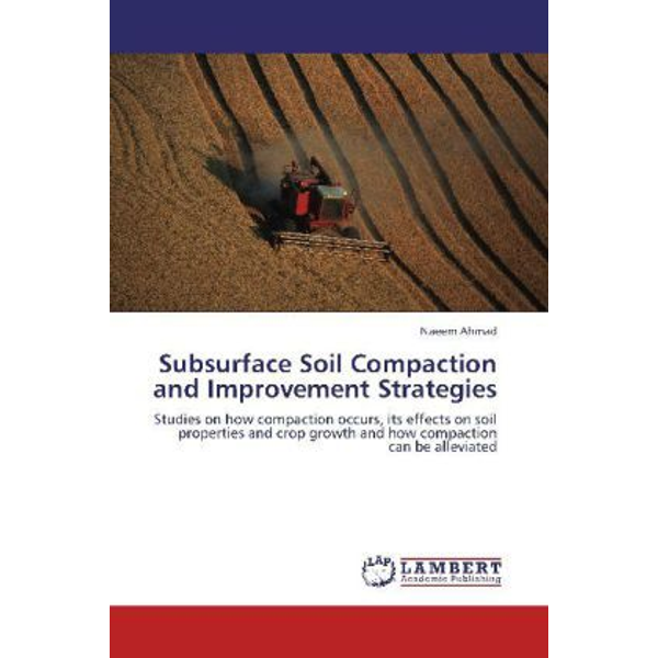 Ahmad, Naeem - Subsurface Soil Compaction and Improvement Strategies