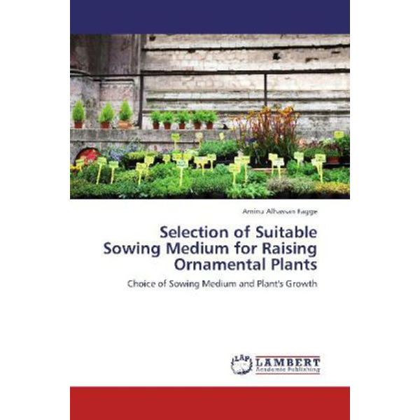 Alhassan Fagge, Aminu - Selection of Suitable Sowing Medium for Raising Ornamental Plants - Choice of Sowing Medium and Plant's Growth