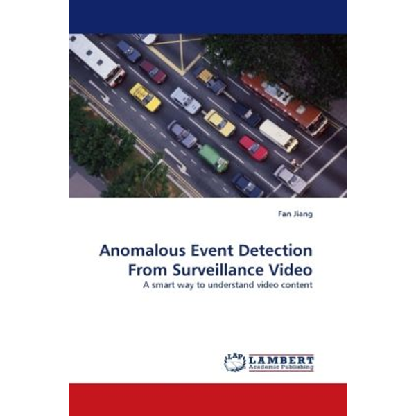 Jiang, Fan - Anomalous Event Detection From Surveillance Video - A smart way to understand video content