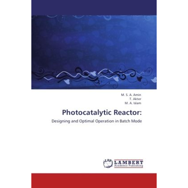 Amin, M. S. A. - Photocatalytic Reactor: - Designing and Optimal Operation in Batch Mode