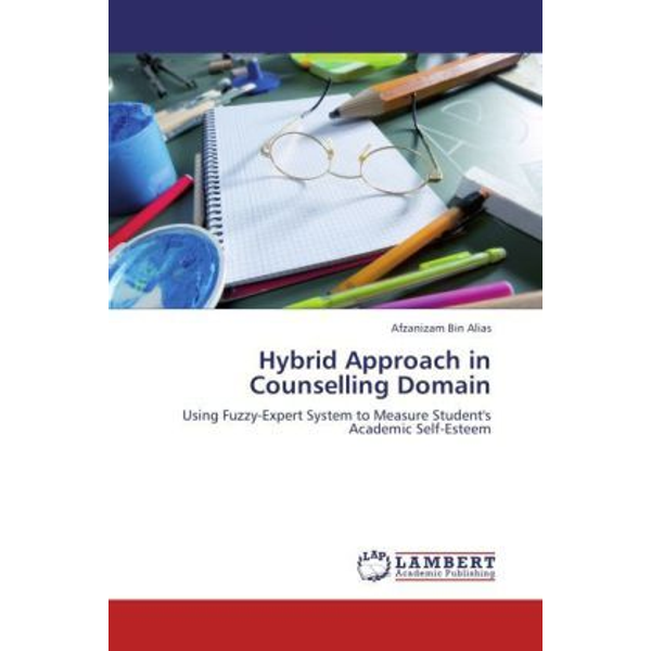 Alias, Afzanizam Bin - Hybrid Approach in Counselling Domain - Using Fuzzy-Expert System to Measure Student's Academic Self-Esteem