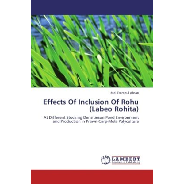 Ahsan, Md. Emranul - Effects Of Inclusion Of Rohu (Labeo Rohita) - At Different Stocking Densitieson Pond Environment and Production in Prawn-Carp-Mola Polyculture