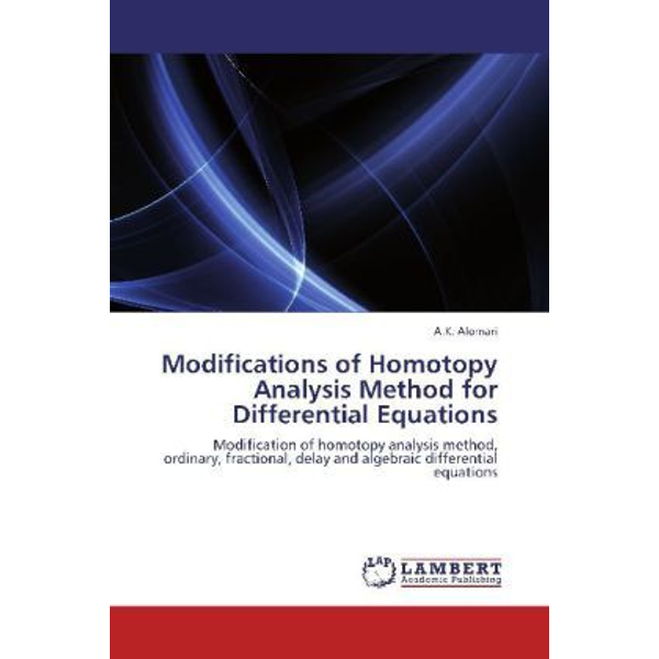 Alomari, A. K. - Modifications of Homotopy Analysis Method for Differential Equations - Modification of homotopy analysis method, ordinary, fractional, delay and algebraic differential equations