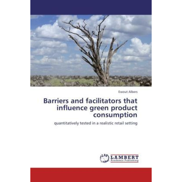 Albers, Ewout - Barriers and facilitators that influence green product consumption - quantitatively tested in a realistic retail setting