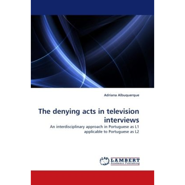 Albuquerque, Adriana - The denying acts in television interviews - An interdisciplinary approach in Portuguese as L1 applicable to Portuguese as L2