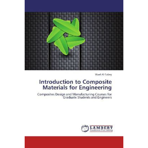 Al-Tabey, Wael - Introduction to Composite Materials for Engineering - Composites Design and Manufacturing Courses for Graduate Students and Engineers
