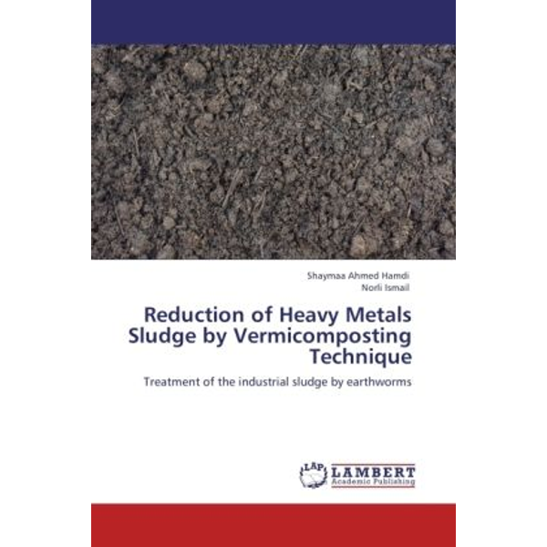 Ahmed Hamdi, Shaymaa - Reduction of Heavy Metals Sludge by Vermicomposting Technique - Treatment of the industrial sludge by earthworms