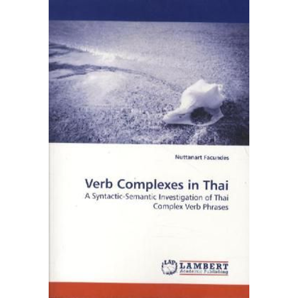 Facundes, Nuttanart - Verb Complexes in Thai - A Syntactic-Semantic Investigation of Thai Complex Verb Phrases
