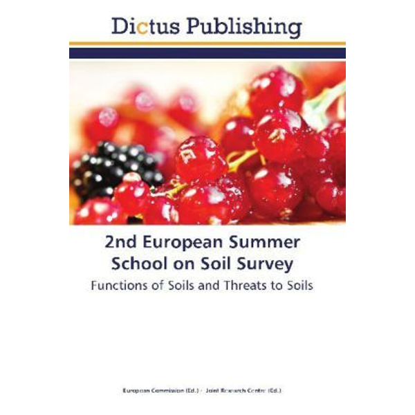 Dictus Publishing - 2nd European Summer School on Soil Survey - Functions of Soils and Threats to Soils. Hrsg.: European Commission