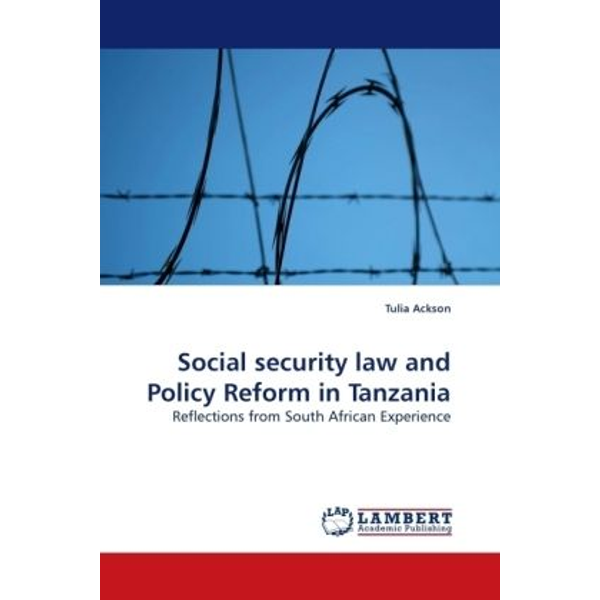 Ackson, Tulia - Social security law and Policy Reform in Tanzania - Reflections from South African Experience