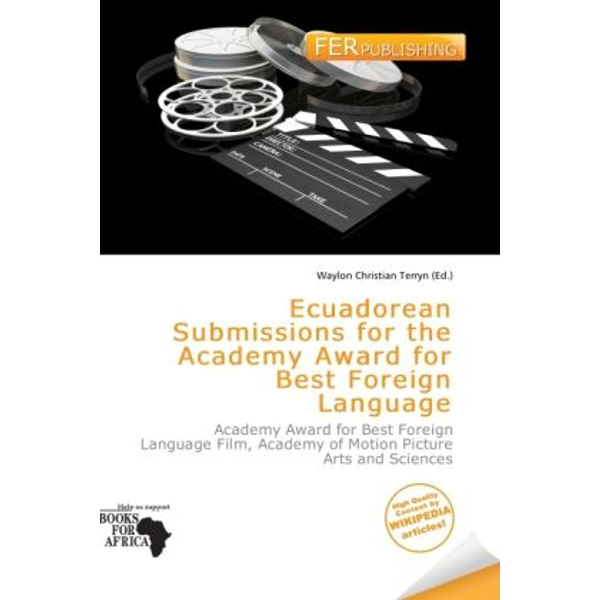 Alphascript Publishing - Ecuadorean Submissions for the Academy Award for Best Foreign Language - Academy Award for Best Foreign Language Film, Academy of Motion Picture Arts and Sciences