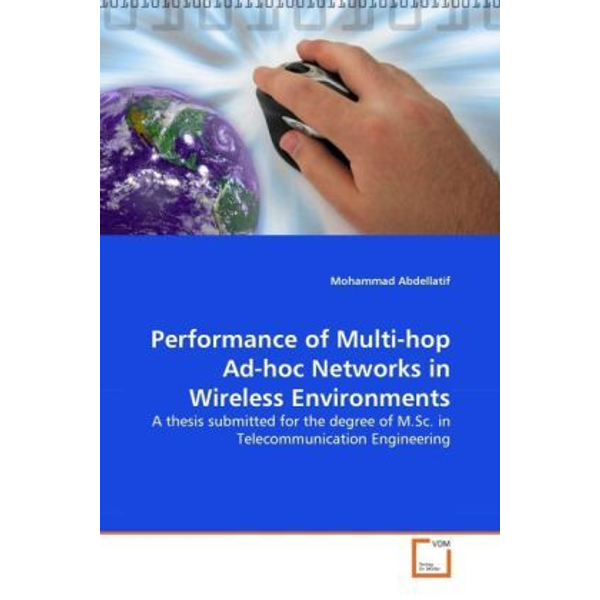 Abdellatif, Mohammad - Performance of Multi-hop Ad-hoc Networks in Wireless Environments - A thesis submitted for the degree of M.Sc. in Telecommunication Engineering