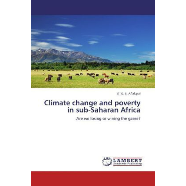 Aflakpui, G. K. S. - Climate change and poverty in sub-Saharan Africa - Are we losing or wining the game?