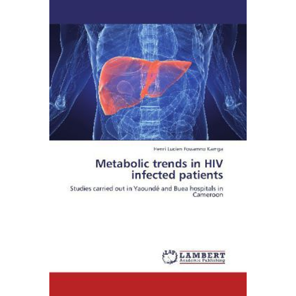 Kamga, Henri Lucien Fouamno - Metabolic trends in HIV infected patients - Studies carried out in Yaoundé and Buea hospitals in Cameroon