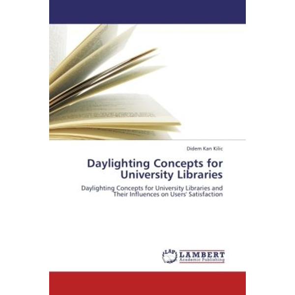 Kan Kilic, Didem - Daylighting Concepts for University Libraries - Daylighting Concepts for University Libraries and Their Influences on Users' Satisfaction