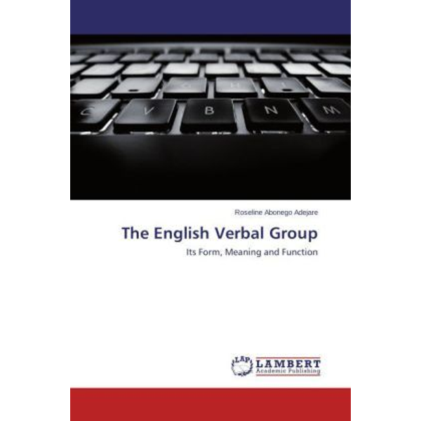 Adejare, Roseline Abonego - The English Verbal Group - Its Form, Meaning and Function