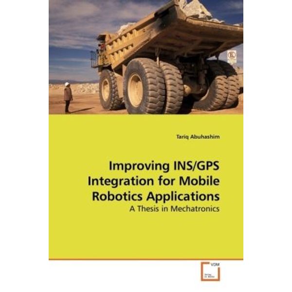 Abuhashim, Tariq - Improving INS/GPS Integration for Mobile Robotics Applications - A Thesis in Mechatronics