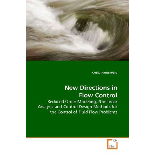 Kasnako lu, Co ku - New Directions in Flow Control - Reduced Order Modeling, Nonlinear Analysis and Control Design Methods for the Control of Fluid Flow Problems