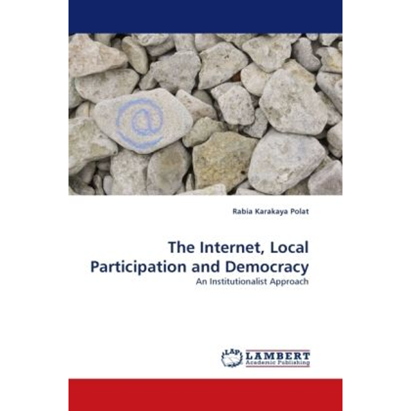 Karakaya Polat, Rabia - The Internet, Local Participation and Democracy - An Institutionalist Approach