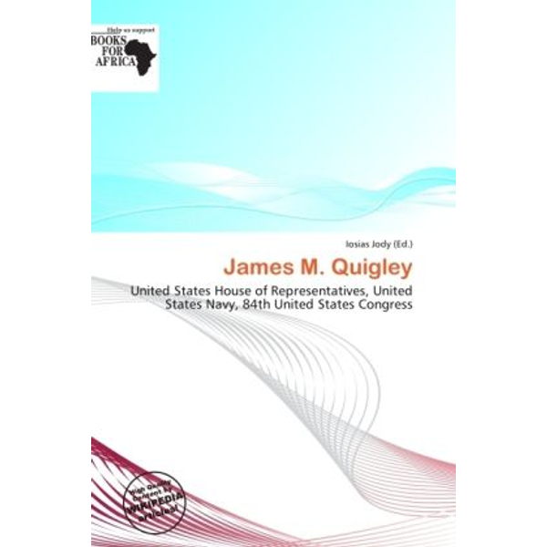 Alphascript Publishing - James M. Quigley - United States House of Representatives, United States Navy, 84th United States Congress