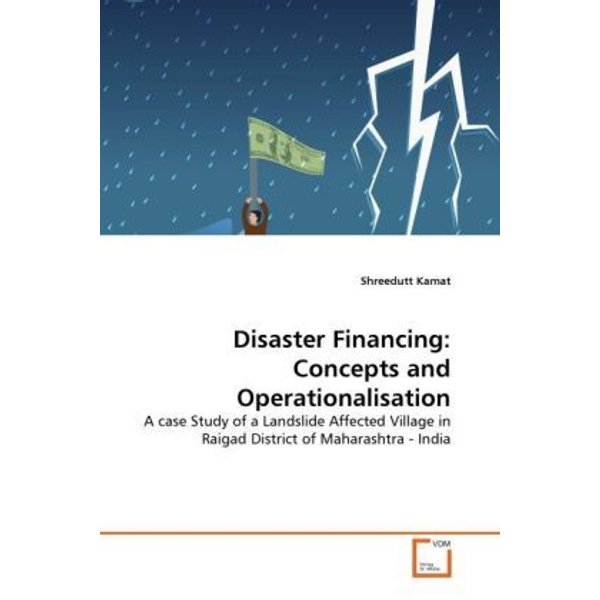 Kamat, Shreedutt - Disaster Financing: Concepts and Operationalisation - A case Study of a Landslide Affected Village in Raigad District of Maharashtra - India