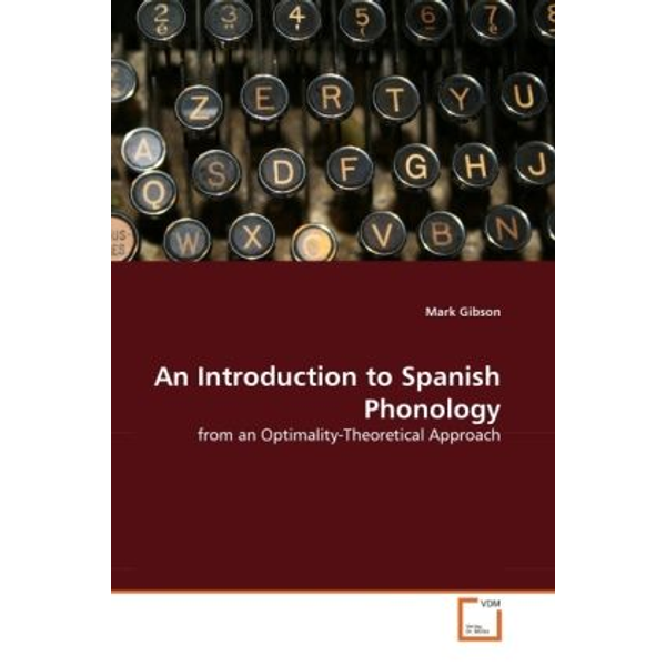 Gibson, Mark - An Introduction to Spanish Phonology - from an Optimality-Theoretical Approach