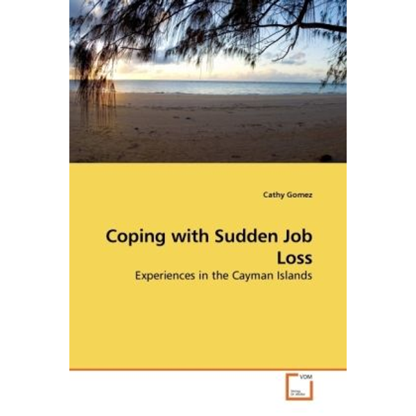 Gomez, Cathy - Coping with Sudden Job Loss - Experiences in the Cayman Islands
