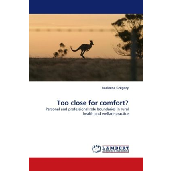 Gregory, Raeleene - Too close for comfort? - Personal and professional role boundaries in rural health and welfare practice