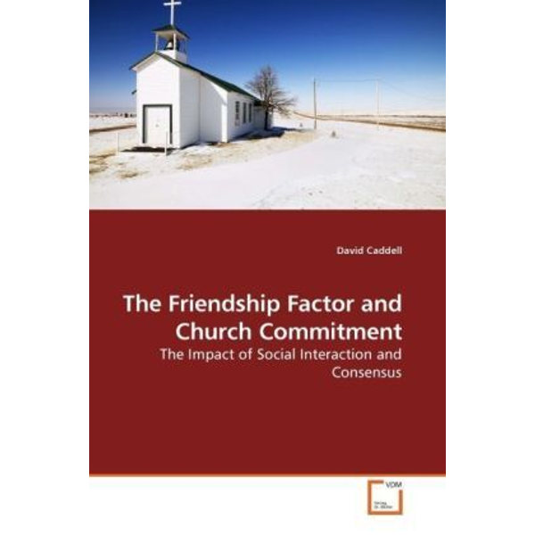 Caddell, David - The Friendship Factor and Church Commitment - The Impact of Social Interaction and Consensus