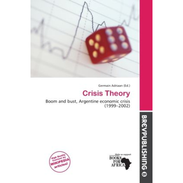 Alphascript Publishing - Crisis Theory - Boom and bust, Argentine economic crisis (1999 2002)