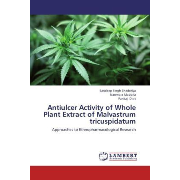 Bhadoriya, Sandeep Singh - Antiulcer Activity of Whole Plant Extract of Malvastrum tricuspidatum - Approaches to Ethnopharmacological Research