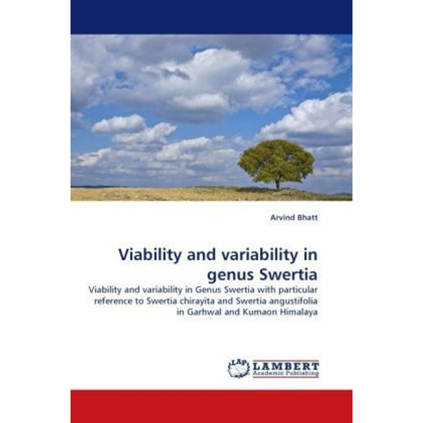 Bhatt, Arvind - Viability and variability in genus Swertia - Viability and variability in Genus Swertia with particular reference to Swertia chirayita and Swertia angustifolia in Garhwal and Kumaon Himalaya