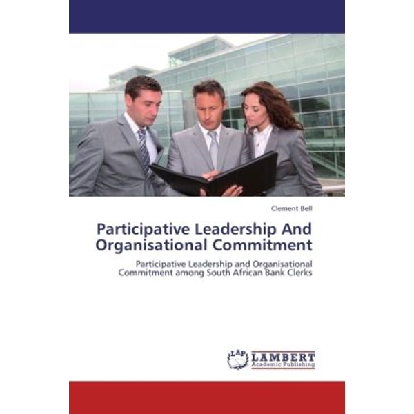 Bell, Clement - Participative Leadership And Organisational Commitment - Participative Leadership and Organisational Commitment among South African Bank Clerks