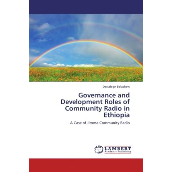 Belachew, Dessalegn - Governance and Development Roles of Community Radio in Ethiopia - A Case of Jimma Community Radio