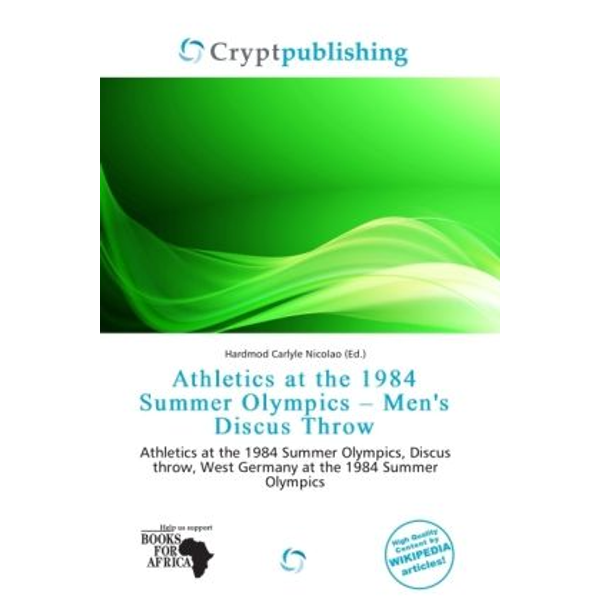 Alphascript Publishing - Athletics at the 1984 Summer Olympics - Men's Discus Throw - Athletics at the 1984 Summer Olympics, Discus throw, West Germany at the 1984 Summer Olympics
