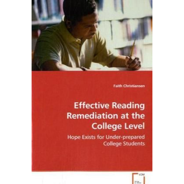 Christiansen, Faith - Effective Reading Remediation at the College Level - Hope Exists for Under-prepared College Students