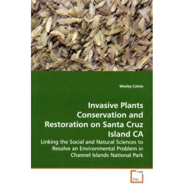 Colvin, Wesley - Invasive Plants Conservation and Restoration on  Santa Cruz Island CA - Linking the Social and Natural Sciences to Resolve  an Environmental Problem in Channel Islands National  Park