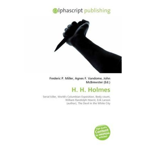 Alphascript Publishing - H. H. Holmes