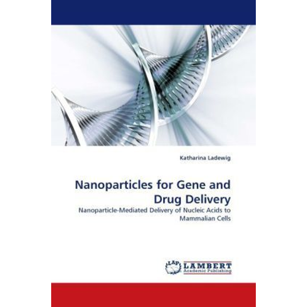 Ladewig, Katharina - Nanoparticles for Gene and Drug Delivery - Nanoparticle-Mediated Delivery of Nucleic Acids to Mammalian Cells