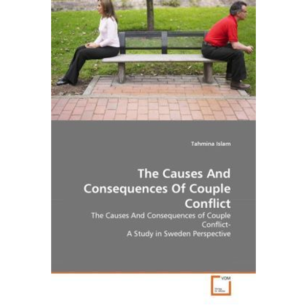 Islam, Tahmina - The Causes And Consequences Of Couple Conflict - The Causes And Consequences of Couple Conflict- A Study in Sweden Perspective