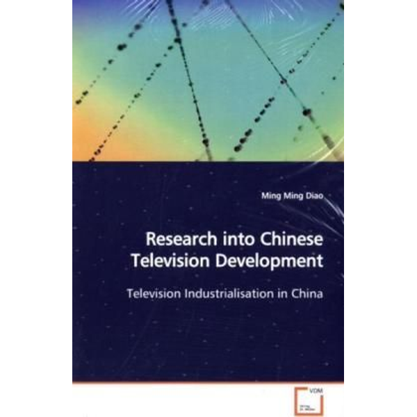 Diao, Ming Ming - Research into Chinese Television Development - Television Industrialisation in China